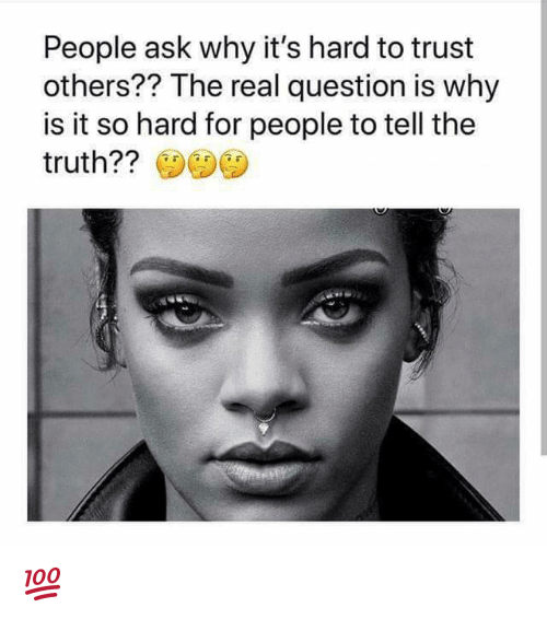 People Ask Why It S Hard To Trust Others The Real Question Is Why