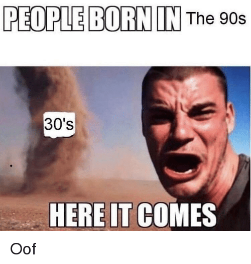 PEOPLE BORN IN the 90s 30's HERE IT COMES | Funny and Sad ...
