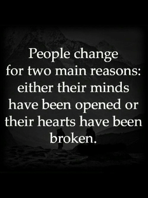 Hearts, Change, and Been: People change  for two main reasons:  either their minds  have been opened or  their hearts have been  broken,