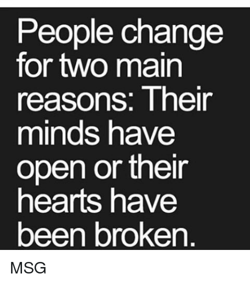 Memes, Change, and Reason: People change  for two main  reasons: Their  minds have  open or their  hearts have  been broken MSG