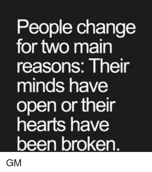 Memes, Hearts, and Change: People change  for two main  reasons: Their  minds have  open or their  hearts have  been broken. GM