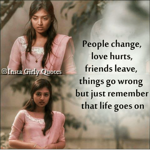Friends Life And Love People Change Love Hurts Friends Leave Things