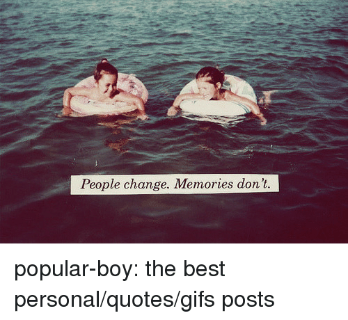 People Change Memories Dont Popular Boy The Best Personalquotesgifs