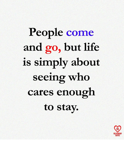 People Come And Go Quotes People Come and Go but Life Is Simply About Seeing Who Cares  People Come And Go Quotes