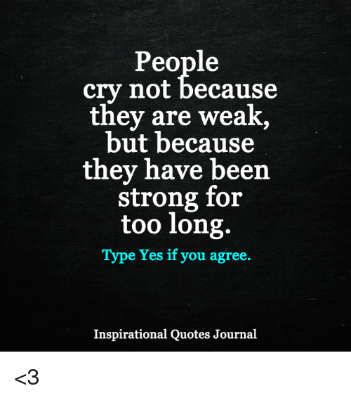 People Cry Not Because They Are Weak but Because They Have