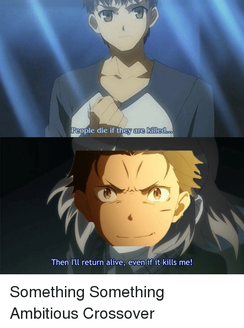 Alive, Anime, and Crossover: People die if they are killed  Then I'll return alive, even if it kills me!