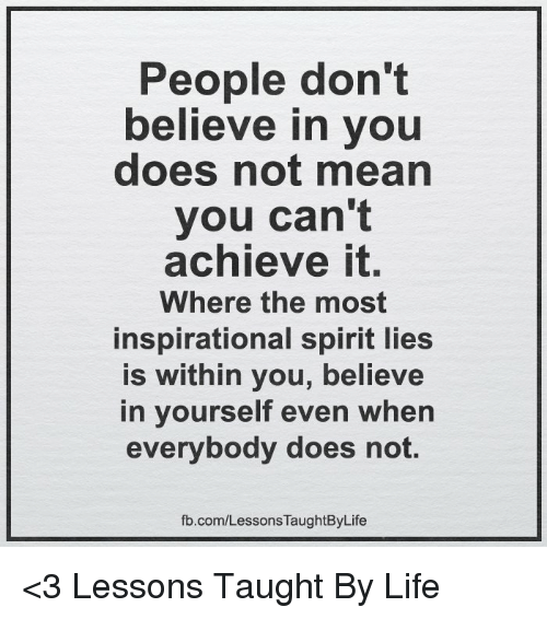 People Don't Believe in You Does Not Mearn You Can't Achieve