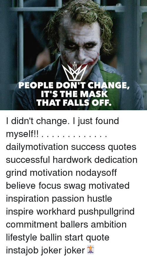 People dont change its the mask that falls off i didnt change i joker memes and swag people dont change its the mask ccuart Image collections