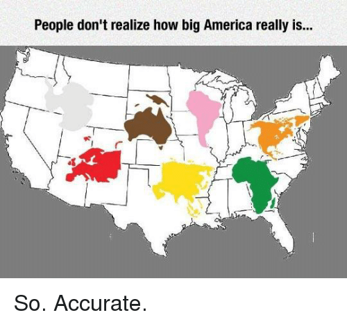 people don 39 t realize how big america really is so accurate