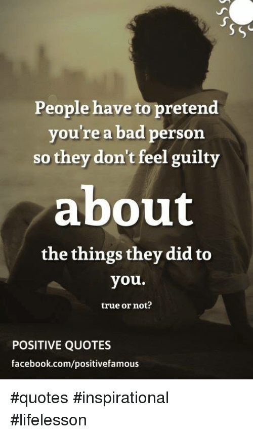 People Have To Pretend Youre A Bad Person So They Dont Feel Guilty