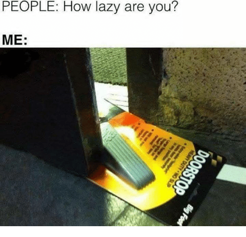 Lazy, How, and You: PEOPLE: How lazy are you?  ME