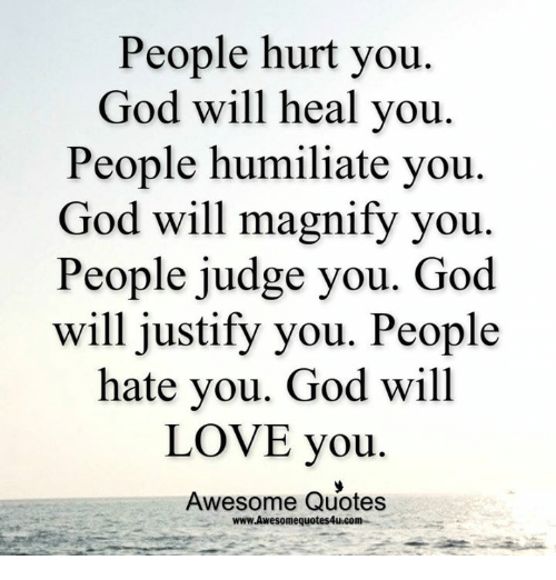 Where Is God When It Hurts Quotes: People Hurt You God Will Heal You People Humiliate You God