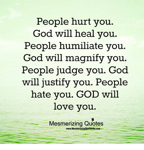 People Hurt You God Will Heal You People Humiliate You God Will