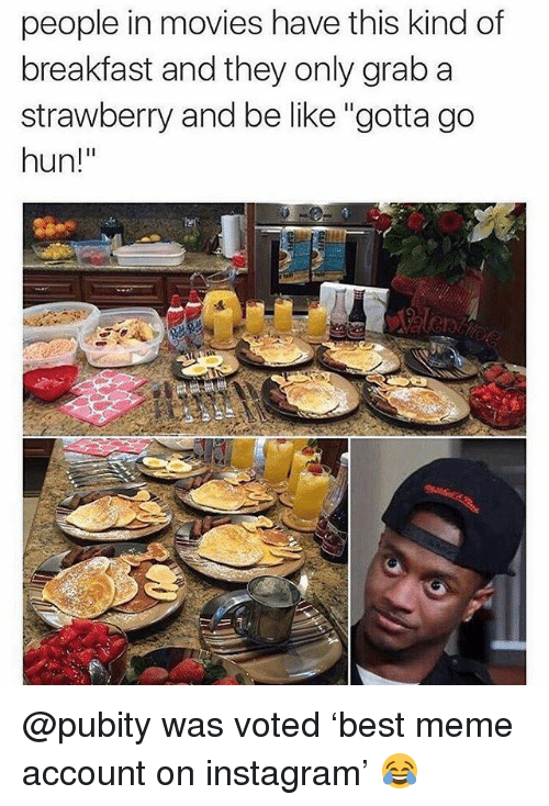 """Be Like, Instagram, and Meme: people in movies have this kind of  breakfast and they only grab a  strawberry and be like """"gotta go  hun!"""" @pubity was voted 'best meme account on instagram' 😂"""