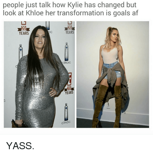 Af, Goals, and Kardashian: people just talk how Kylie has changed but  look at Khloe her transformation is goals af  20  YEARS  ㄩ  20  YEARS  CîROC  20  YEARS  CIROC YASS.