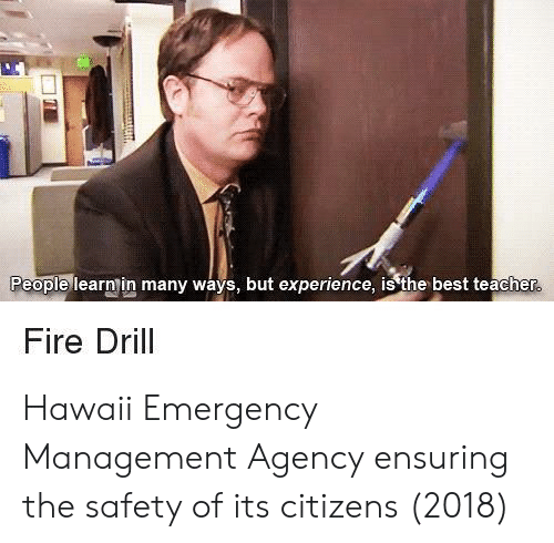 Fire, Teacher, and Best: People learnin many ways, but experience, is'the best teacher  Fire Drill Hawaii Emergency Management Agency ensuring the safety of its citizens (2018)