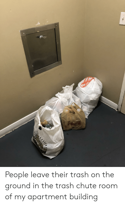 Trash, Trashy, and People: People leave their trash on the ground in the trash chute room of my apartment building