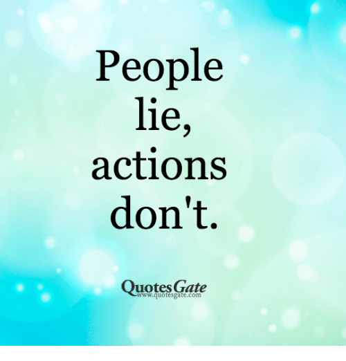 People Lie Actions Dont Quotes Gate Wwwquotesgatecom Quotes Meme
