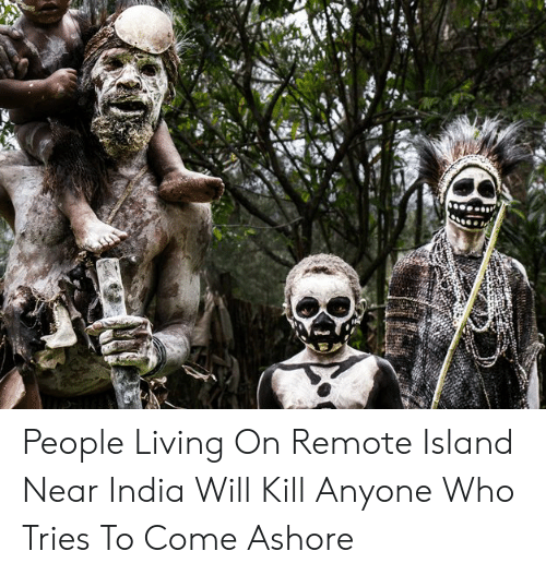 People Living on Remote Island Near India Will Kill Anyone Who Tries