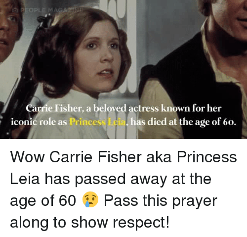 Carrie Fisher, Prince, and Princess Leia: PEOPLE MA  a  rie Fisher, a beloved actress known for her  iconic role as Prince  has died at the age of 60. Wow Carrie Fisher aka Princess Leia has passed away at the age of 60 😢 Pass this prayer along to show respect!