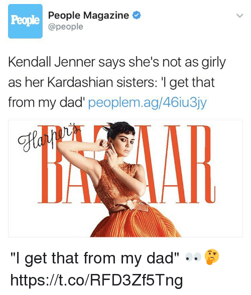 "Dad, Kendall Jenner, and Kardashian: People Magazine  @people  Kendall Jenner says she's not as girly  as her Kardashian sisters: l get that  from my dad'  peoplem.ag/46iu3jy ""I get that from my dad"" 👀🤔 https://t.co/RFD3Zf5Tng"