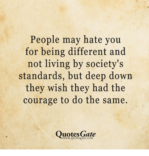 People May Hate You for Being Different and Not Living by ...
