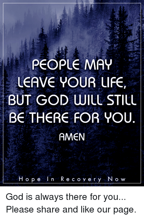 People May Leave Your Life But God Will Still Be There For You Amen