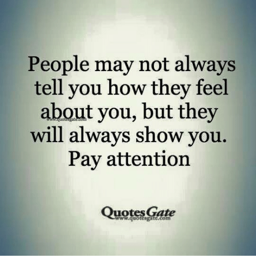 People May Not Always Tell You How They Feel About You But They Will