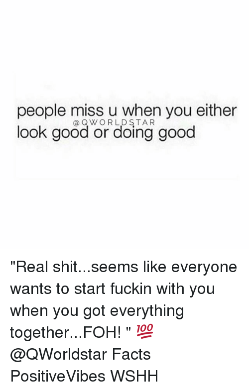 "Facts, Foh, and Memes: people miss u when you either  look good or doing good  ③ WORLDSTAR ""Real shit...seems like everyone wants to start fuckin with you when you got everything together...FOH! "" 💯 @QWorldstar Facts PositiveVibes WSHH"