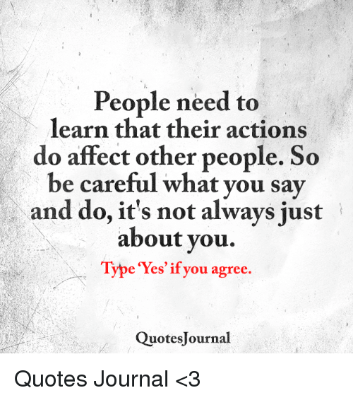People Need To Learn That Their Actions Do Affect Other People So Be