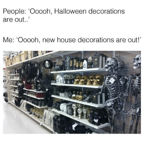 People Decorating For Halloween people 'ooooh halloween decorations are out me ooooh new house