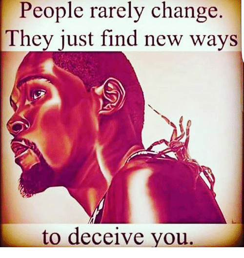 Image result for people rarely change they just find new ways to deceive you