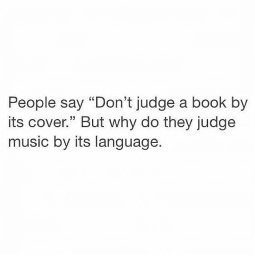 """Music, Book, and Judge: People say """"Don't judge a book by  its cover."""" But why do thev iudge  s cover"""" But why do they judge  music by its language"""
