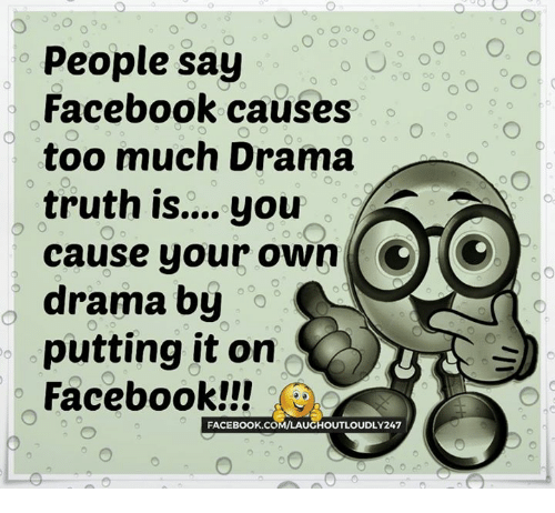 People Say Facebook Causes Too Much Drama Truth Is You CTO ...