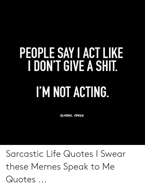 PEOPLE SAY I ACT LIKE I DON\'T GIVE a SHIT IM NOT ACTING ...