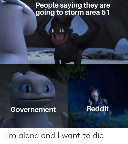 People Saying They Are Going to Storm Area 51 Reddit Governement I'm