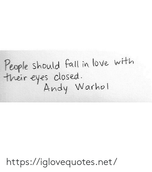 Fall, Love, and Net: People should fall in love with  their eyes closed.  Andy Warho https://iglovequotes.net/