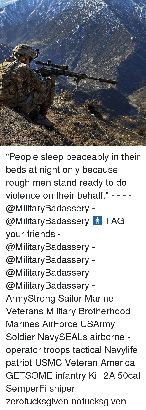 """America, Friends, and Memes: """"People sleep peaceably in their beds at night only because rough men stand ready to do violence on their behalf."""" - - - -@MilitaryBadassery -@MilitaryBadassery 🚹 TAG your friends -@MilitaryBadassery -@MilitaryBadassery -@MilitaryBadassery -@MilitaryBadassery - ArmyStrong Sailor Marine Veterans Military Brotherhood Marines AirForce USArmy Soldier NavySEALs airborne - operator troops tactical Navylife patriot USMC Veteran America GETSOME infantry Kill 2A 50cal SemperFi sniper zerofucksgiven nofucksgiven"""