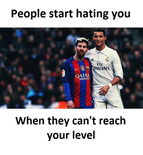 Qatar, Reach, and Fly: People start hating you  Fly  inates  QATAR  When they can't reach  your level