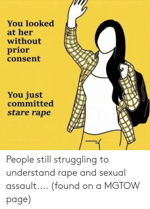 Rape, Page, and Sexual Assault: People still struggling to understand rape and sexual assault.... (found on a MGTOW page)
