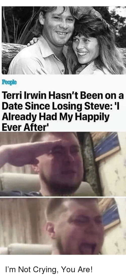 Crying, Not Crying, and Date: People  Terri Irwin Hasn't Been on a  Date Since Losing Steve: 'l  Already Had My Happily  Ever After I'm Not Crying, You Are!