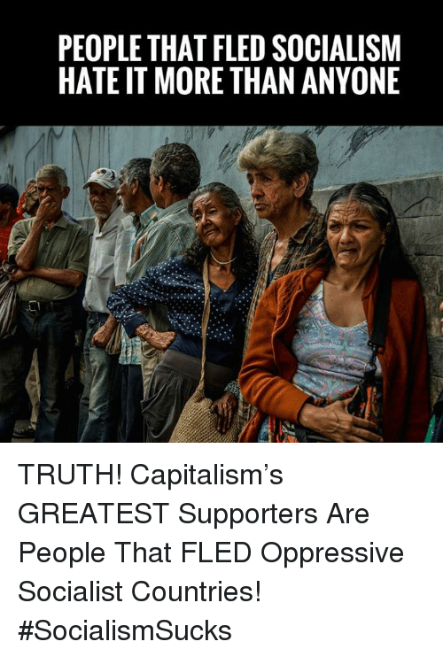 Memes, Capitalism, and Socialism: PEOPLE THAT FLED SOCIALISM  HATE IT MORE THAN ANYONE TRUTH! Capitalism's GREATEST Supporters Are People That FLED Oppressive Socialist Countries! #SocialismSucks