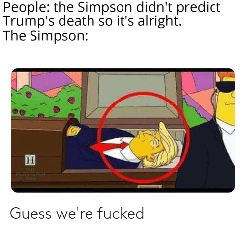 People The Simpson Didn T Predict Trump S Death So It S Alright