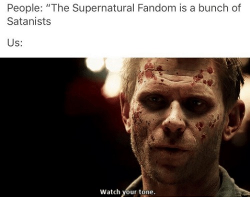 "Memes, 🤖, and Tone: People: ""The Supernatural Fandom is a bunch of  Satanists  Us:  watch your tone."