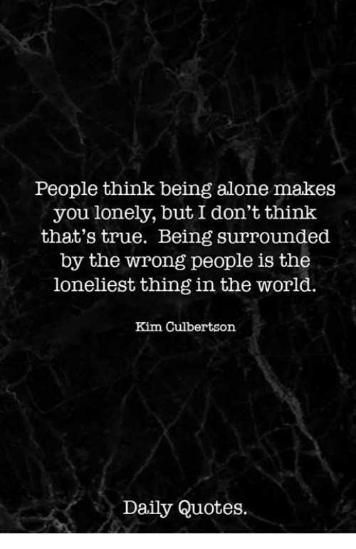 Quotes About Being Lonely Magnificent People Think Being Alone Makes You Lonely But I Don't Thinlk That's