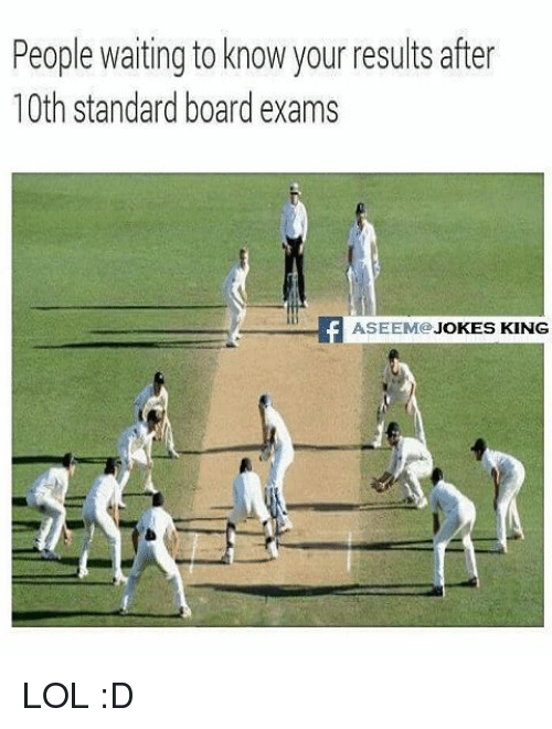 Memes, Board, and 🤖: People waiting to know your resultsafter  10th standard board exams  ASEEM@.  JOKES KING LOL :D