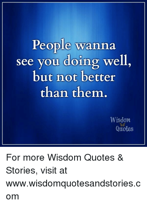 People Wanna See You Doing Well But Not Better Than Them Wisdom