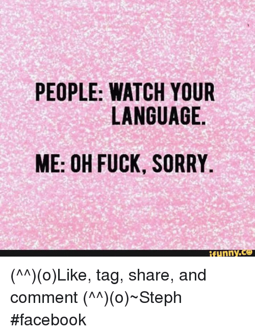 Memes, 🤖, and Language: PEOPLE: WATCH YOUR LANGUAGE ME: OH FUCK