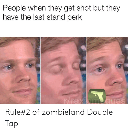 Reddit, Zombieland, and The Last Stand: People when they get shot but they  have the last stand perk  r/raxiom ques Rule#2 of zombieland Double Tap