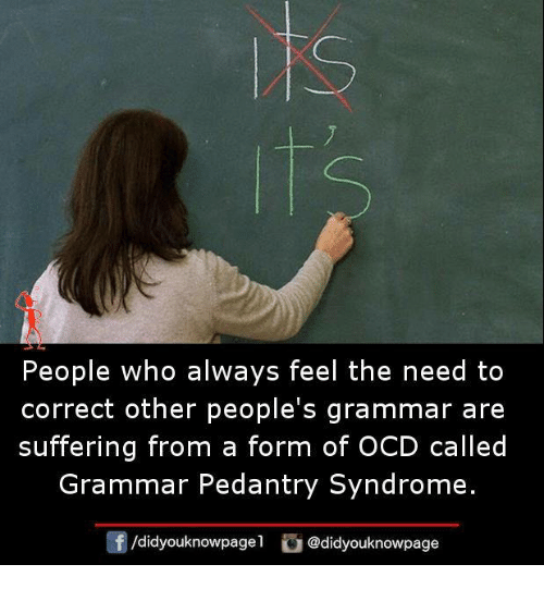 Memes, Suffering, and 🤖: People who always feel the need to  correct other people's grammar are  suffering from a form of OCD called  Grammar Pedantry Syndrome.  囝/d.dyouknowpagel。@didyouknowpage